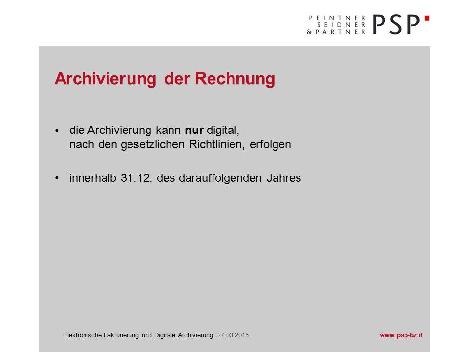 www.psp-bz.itElektronische Fakturierung und Digitale Archivierung 27.03.2015 Archivierung durch Dritte Online-Plattform in der Regel keine weiteren Schritte notwendig Archivierung der Rechnung