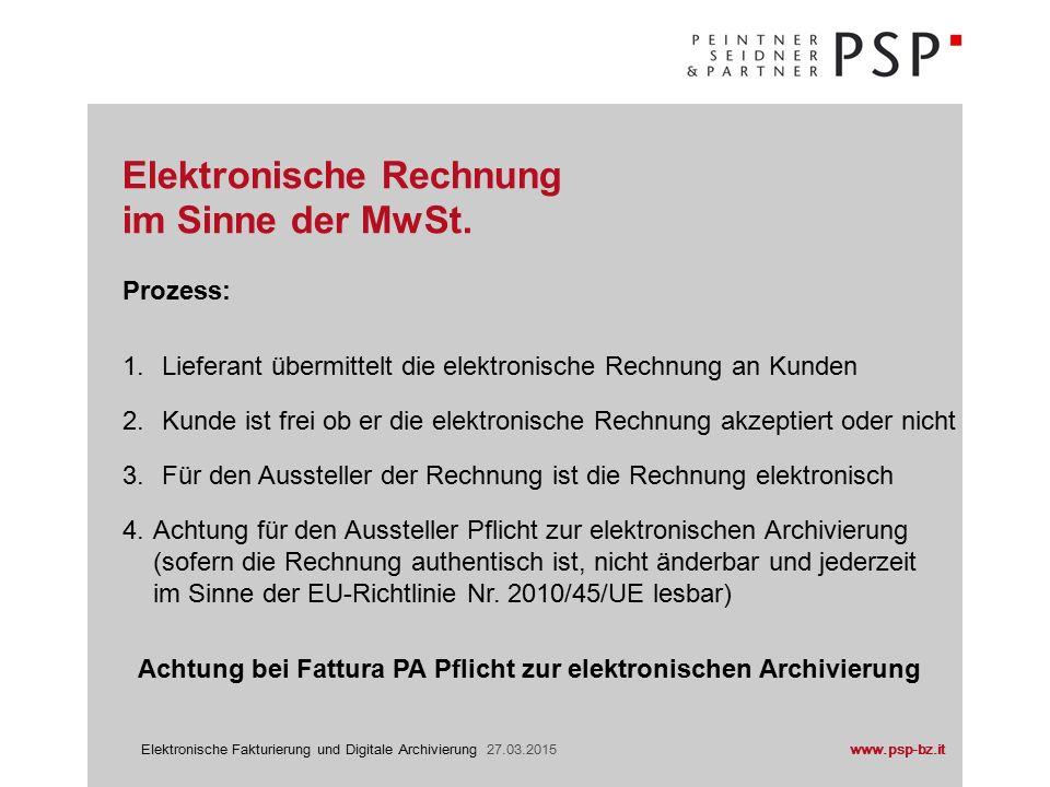 www.psp-bz.itElektronische Fakturierung und Digitale Archivierung 27.03.2015 Der Empfänger einer elektronischen Rechnung ist frei ob er den Prozess der elektronischen Rechnung akzeptiert oder nicht.