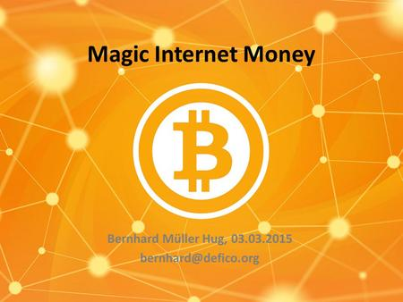 Magic Internet Money Bernhard Müller Hug, 03.03.2015