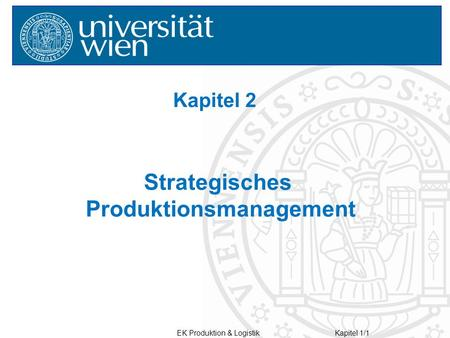 EK Produktion & LogistikKapitel 1/1 Kapitel 2 Strategisches Produktionsmanagement.