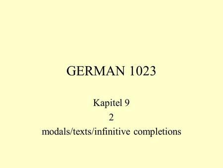 GERMAN 1023 Kapitel 9 2 modals/texts/infinitive completions.
