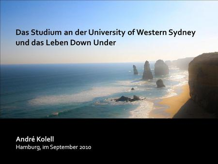 Das Studium an der University of Western Sydney – und das Leben Down Under André Kolell Hamburg, im September 2010 Das Studium an der University of Western.