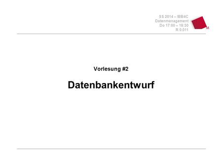 SS 2014 – IBB4C Datenmanagement Do 17:00 – 18:30 R 0.011 Vorlesung #2 Datenbankentwurf.