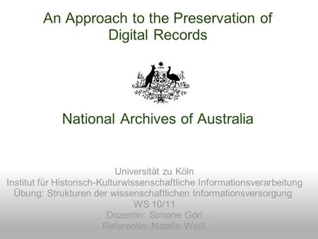 An Approach to the Preservation of Digital Records National Archives of Australia Universität zu Köln Institut für Historisch-Kulturwissenschaftliche Informationsverarbeitung.