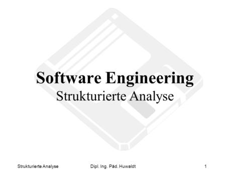 Strukturierte AnalyseDipl. Ing. Päd. Huwaldt1 Software Engineering Strukturierte Analyse.