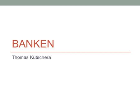 Banken Thomas Kutschera.