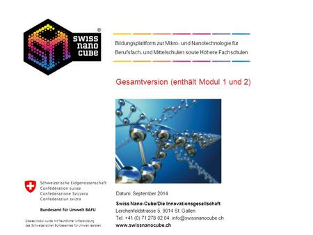 Datum: September 2014 Swiss Nano-Cube/Die Innovationsgesellschaft Lerchenfeldstrasse 5, 9014 St. Gallen Tel. +41 (0) 71 278 02 04,
