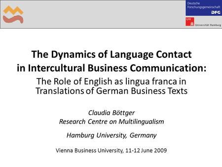 The Dynamics of Language Contact in Intercultural Business Communication: The Role of English as lingua franca in Translations of German Business Texts.