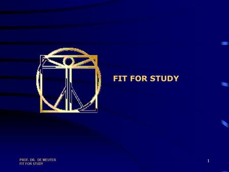 PROF. DR. DE MEUTER FIT FOR STUDY 1 PROF. DR. DE MEUTER FIT FOR STUDY 2 BY WAY OF INTRODUCTION...