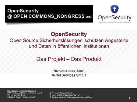 1 Open Security – www.opensecurity.at © AIT Austrian Institute of Technology GmbH© IKT Linz Infrastruktur GmbH © X-Net Services GmbH© Linzer Institut für.