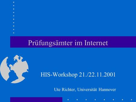 Prüfungsämter im Internet HIS-Workshop 21./22.11.2001 Ute Richter, Universität Hannover.