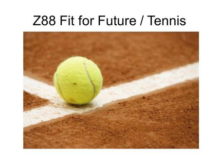 Z88 Fit for Future / Tennis