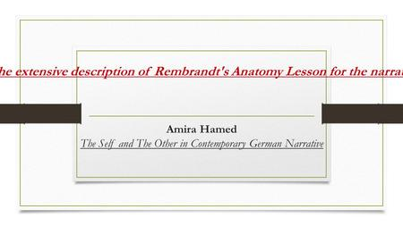Function of the extensive description of Rembrandt's Anatomy Lesson for the narrative as a whole Amira Hamed The Self and The Other in Contemporary German.