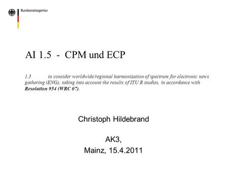 AI 1.5 - CPM und ECP 1.5to consider worldwide/regional harmonization of spectrum for electronic news gathering (ENG), taking into account the results of.
