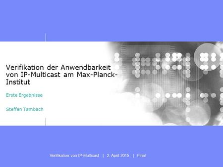 Verifikation von IP-Multicast | 2. April 2015 | Final Presentation subtitle: 20pt Arial Regular, teal R045 | G182 | B179 Recommended maximum length: 2.