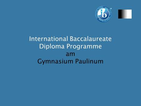 International Baccalaureate Diploma Programme am Gymnasium Paulinum.
