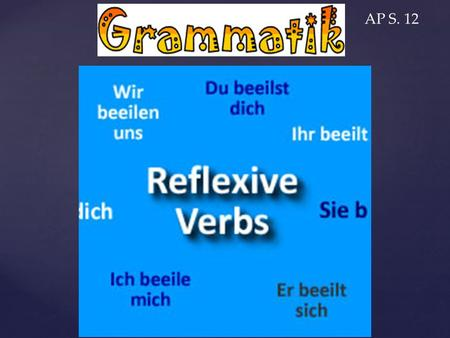 AP S. 12. 1. Reflexive verbs are verbs that require a reflexive ____________. 2. Write down an English sentence where you have to use a pronoun ____________________________________________________-