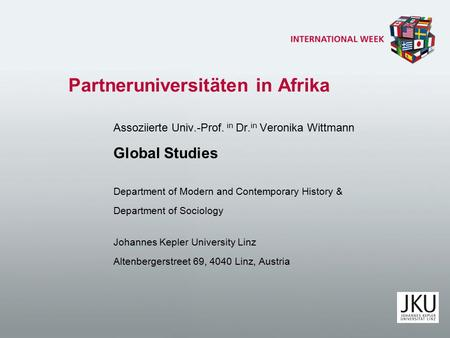 Partneruniversitäten in Afrika Assoziierte Univ.-Prof. in Dr. in Veronika Wittmann Global Studies Department of Modern and Contemporary History & Department.