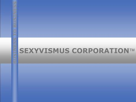 20.02.01 - 1 SEXYVISMUS CORPORATION BUSINESS TO BUSINESS.