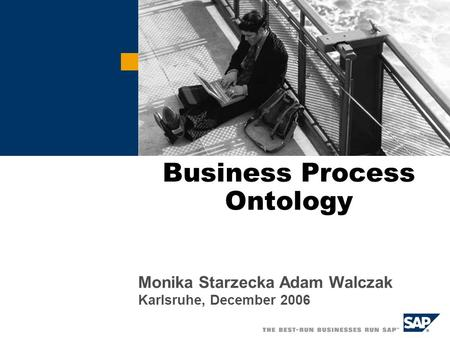 Business Process Ontology Monika Starzecka Adam Walczak Karlsruhe, December 2006.