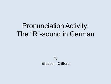 "Pronunciation Activity: The ""R""-sound in German by Elisabeth Clifford."