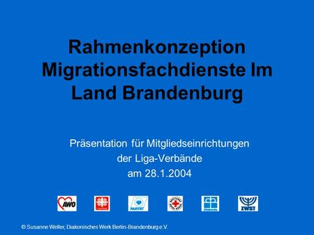 © Susanne Weller, Diakonisches Werk Berlin-Brandenburg e.V. Rahmenkonzeption Migrationsfachdienste Im Land Brandenburg Präsentation für Mitgliedseinrichtungen.