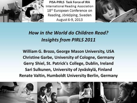 PISA-PIRLS Task Force of IRA International Reading Association 18 th European Conference on Reading, Jönköping, Sweden August 6-9, 2013 How in the World.
