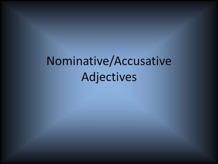 Nominative/Accusative Adjectives