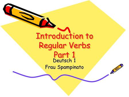 Introduction to Regular Verbs Part 1 Deutsch 1 Frau Spampinato.