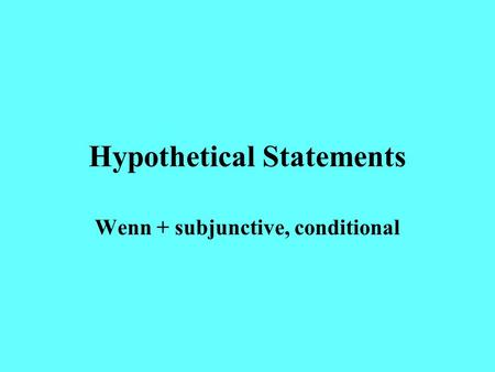 Hypothetical Statements Wenn + subjunctive, conditional.
