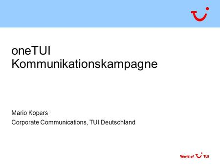 OneTUI Kommunikationskampagne Mario Köpers Corporate Communications, TUI Deutschland.