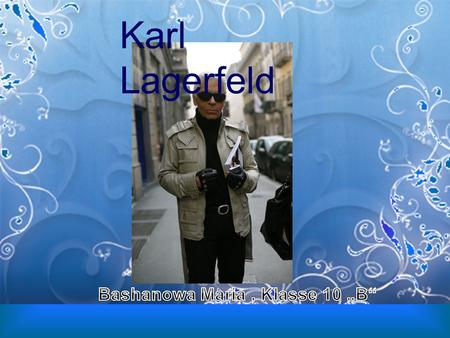 Karl Lagerfeld. Karl Otto Lagerfeld (* 10. September 1933 in Hamburg als Karl Otto Lagerfeldt) ist ein deutscher Modeschöpfer, Designer, Fotograf und.