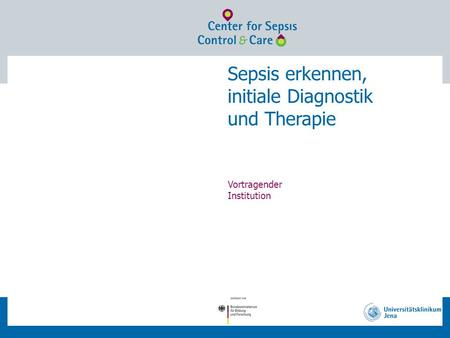 Sepsis erkennen, initiale Diagnostik und Therapie Vortragender Institution.