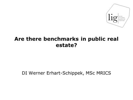 Are there benchmarks in public real estate? DI Werner Erhart-Schippek, MSc MRICS.