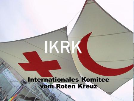 Internationales Komitee vom Roten Kreuz IKRK. Internationales Komitee vom Roten Kreuz (IKRK, 1863) Internationale Föderation der Rotkreuz- und Rothalbmond-Gesellschaften.