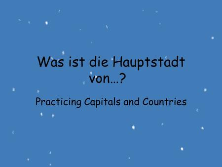 Was ist die Hauptstadt von…? Practicing Capitals and Countries.