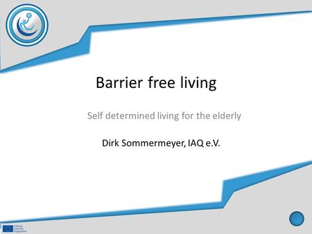 Barrier free living Self determined living for the elderly Dirk Sommermeyer, IAQ e.V.