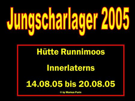Hütte Runnimoos Innerlaterns 14.08.05 bis 20.08.05 © by Markus Purin.