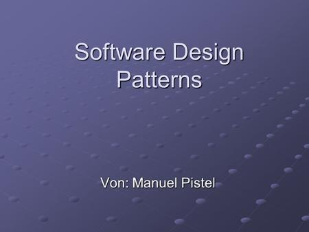 Software Design Patterns Von: Manuel Pistel. Einführung  Was ist ein Design Pattern in der Softwaretechnologie?  Ein unfertiges Design (Template) 