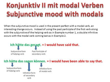 When the subjunctive mood is used in the present perfect with a modal verb, an interesting change occurs. Instead of using the past participle of the first.