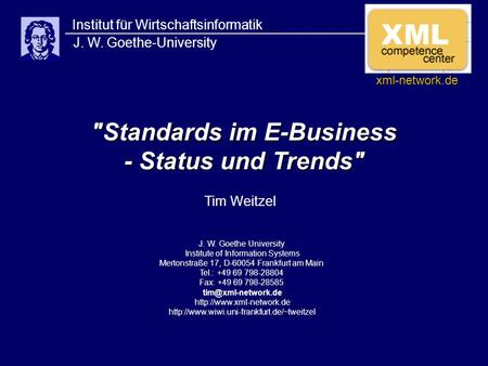 Standards im E-Business - Status und Trends Institut für Wirtschaftsinformatik J. W. Goethe-University J. W. Goethe University Institute of Information.