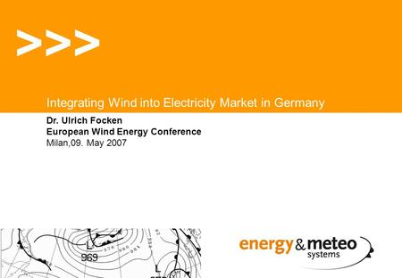 Dr. Ulrich Focken European Wind Energy Conference Milan,09. May 2007 >>> Integrating Wind into Electricity Market in Germany.