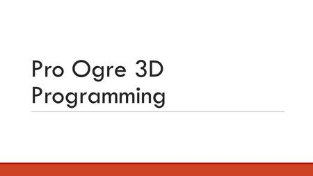 Pro Ogre 3D Programming. Überblick 1.Resource Management 2.Ogre Render Targets 3.Animation 4.Billboards and Particles.