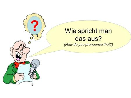 ? Wie spricht man das aus? (How do you pronounce that?)
