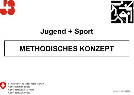 Jugend + Sport METHODISCHES KONZEPT Version M. Reber 08/2010.