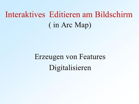 Interaktives Editieren am Bildschirm ( in Arc Map)