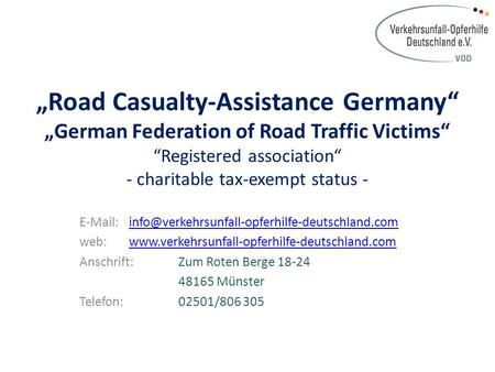 """Road Casualty-Assistance Germany"" ""German Federation of Road Traffic Victims"" ""Registered association"" - charitable tax-exempt status -"