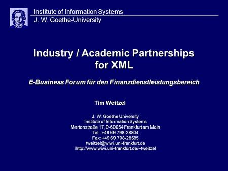 Industry / Academic Partnerships for XML E-Business Forum für den Finanzdienstleistungsbereich Institute of Information Systems J. W. Goethe-University.