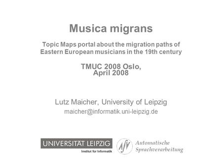 Institut für Informatik Automatische Sprachverarbeitung Musica migrans Topic Maps portal about the migration paths of Eastern European musicians in the.