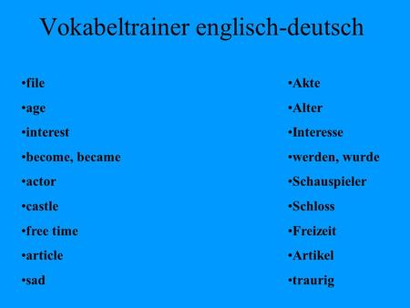 Vokabeltrainer englisch-deutsch file age interest become, became actor castle free time article sad Akte Alter Interesse werden, wurde Schauspieler Schloss.